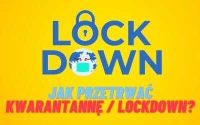 Jak przetrwać kwarantannę / lockdown?